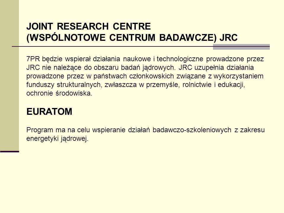 JOINT RESEARCH CENTRE (WSPÓLNOTOWE CENTRUM BADAWCZE) JRC 7PR będzie wspierał działania naukowe i technologiczne prowadzone przez JRC nie należące do o