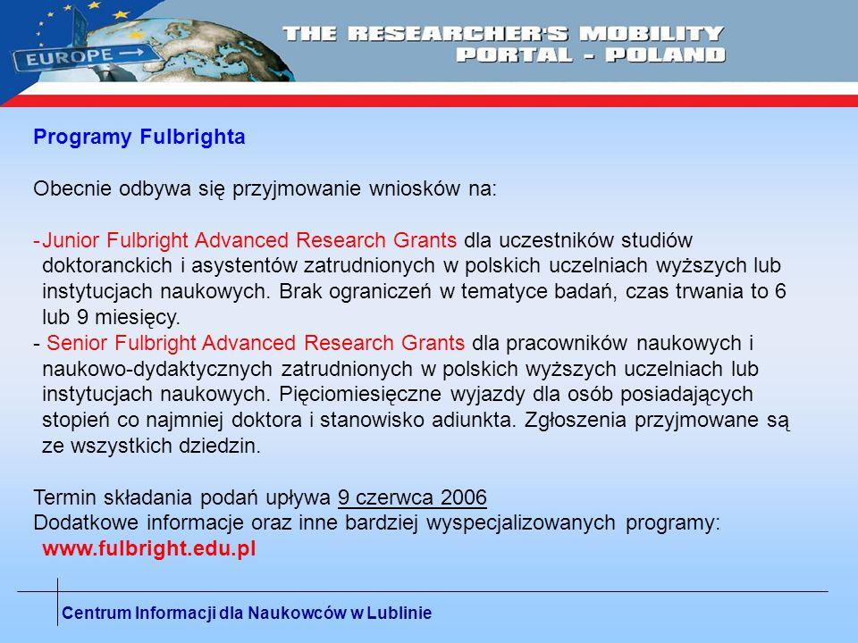 Centrum Informacji dla Naukowców w Lublinie Programy Fulbrighta Obecnie odbywa się przyjmowanie wniosków na: -Junior Fulbright Advanced Research Grant