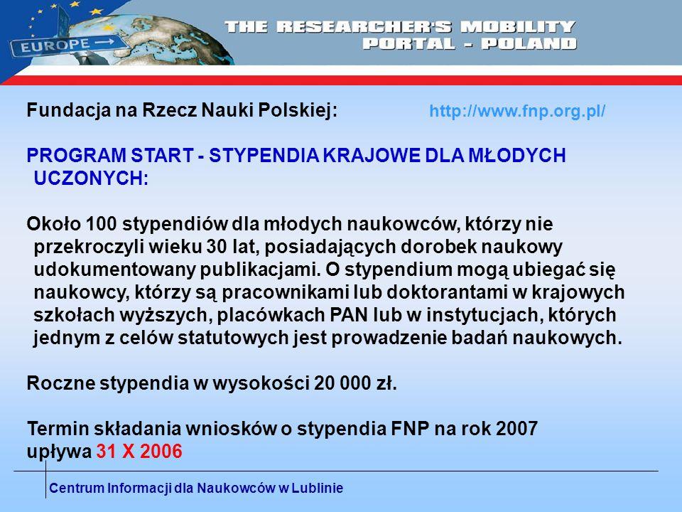 Centrum Informacji dla Naukowców w Lublinie Fundacja na Rzecz Nauki Polskiej: http://www.fnp.org.pl/ PROGRAM START - STYPENDIA KRAJOWE DLA MŁODYCH UCZ