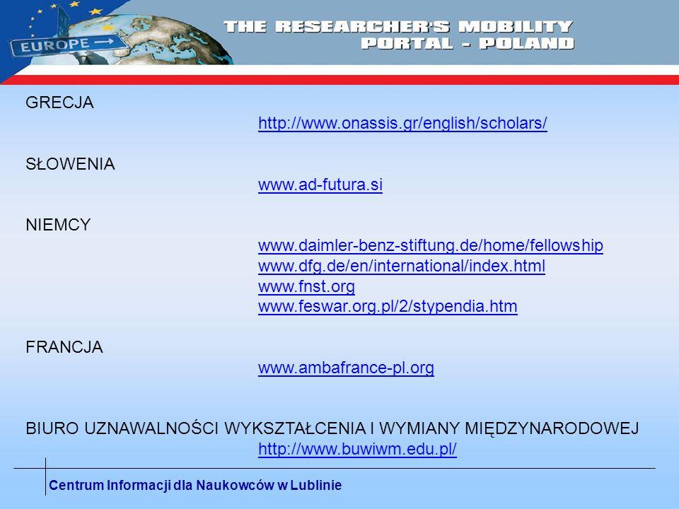 Centrum Informacji dla Naukowców w Lublinie GRECJA http://www.onassis.gr/english/scholars/ SŁOWENIA www.ad-futura.si NIEMCY www.daimler-benz-stiftung.