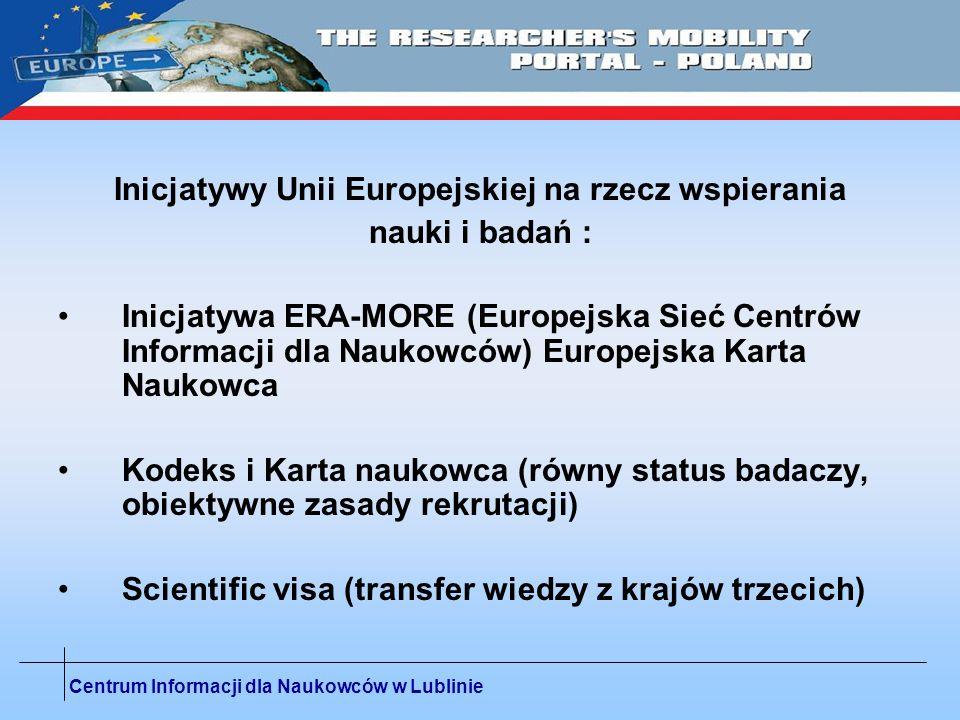 Centrum Informacji dla Naukowców w Lublinie wzrost konkurencyjności gospodarki opartej na wiedzy transfer wiedzy poprzez wymianę pracowników naukowo- badawczych zaakcentowanie potrzeby mobilności; szansa dla młodych naukowców znoszenie administracyjno prawnych barier dla przemieszczania się naukowców ERA : EUROPEJSKA PRZESTRZEŃ BADAWCZA (European Research Area)