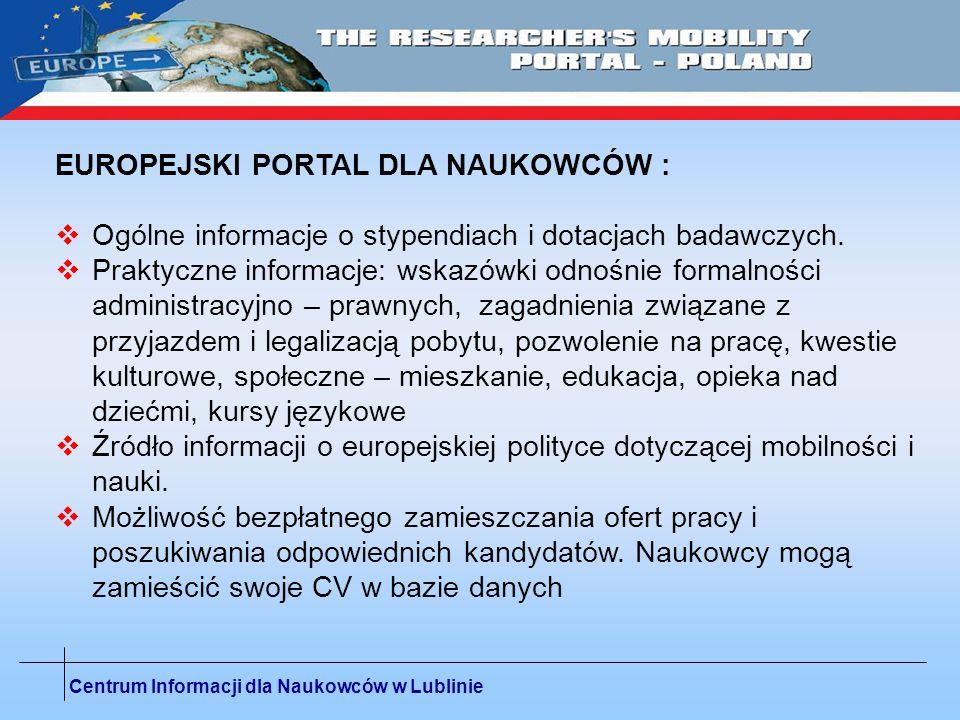 Centrum Informacji dla Naukowców w Lublinie EUROPEJSKI PORTAL DLA NAUKOWCÓW : Ogólne informacje o stypendiach i dotacjach badawczych. Praktyczne infor