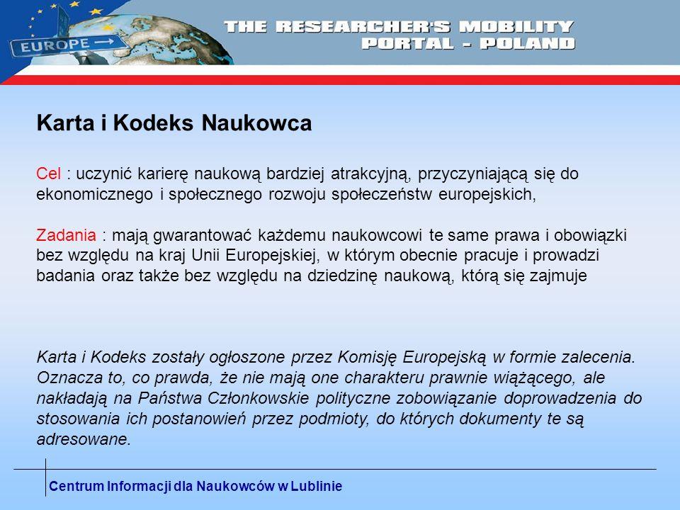 Centrum Informacji dla Naukowców w Lublinie Scientific visa – założenia : zmniejszenie formalności dla naukowców z krajów trzecich duża roli instytucji goszczącej względem dotychczasowych zadań urzędów emigracyjnych naukowiec z kraju trzeciego posiadający pozwolenie na pobyt w danym kraju UE oraz dokument podróży będzie mógł udać się do innego kraju UE celem wykonywania tam części prac związanych z jego projektem na czas trwania tego pozwolenia i będzie tam podlegał prawom ubezpieczenia zdrowotnego i ubezpieczeniowego naukowcy z krajów trzecich chcący udać się do innego kraju UE niż kraj pobytu celem wzięcia udziału w innej pracy badawczej nie będą musieli wracać do kraju rodzimego po przedłużenie pobytu na wyjazd do tego kraju,