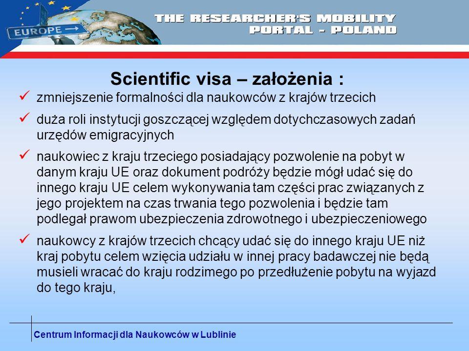 Centrum Informacji dla Naukowców w Lublinie Scientific visa – założenia : zmniejszenie formalności dla naukowców z krajów trzecich duża roli instytucj