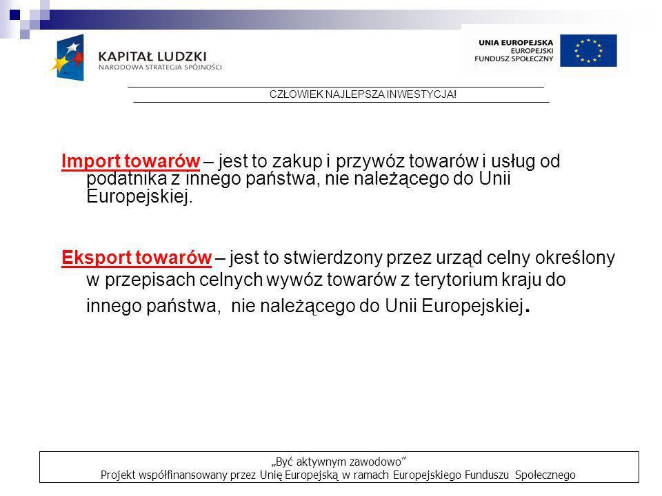 Import towarów – jest to zakup i przywóz towarów i usług od podatnika z innego państwa, nie należącego do Unii Europejskiej. Eksport towarów – jest to