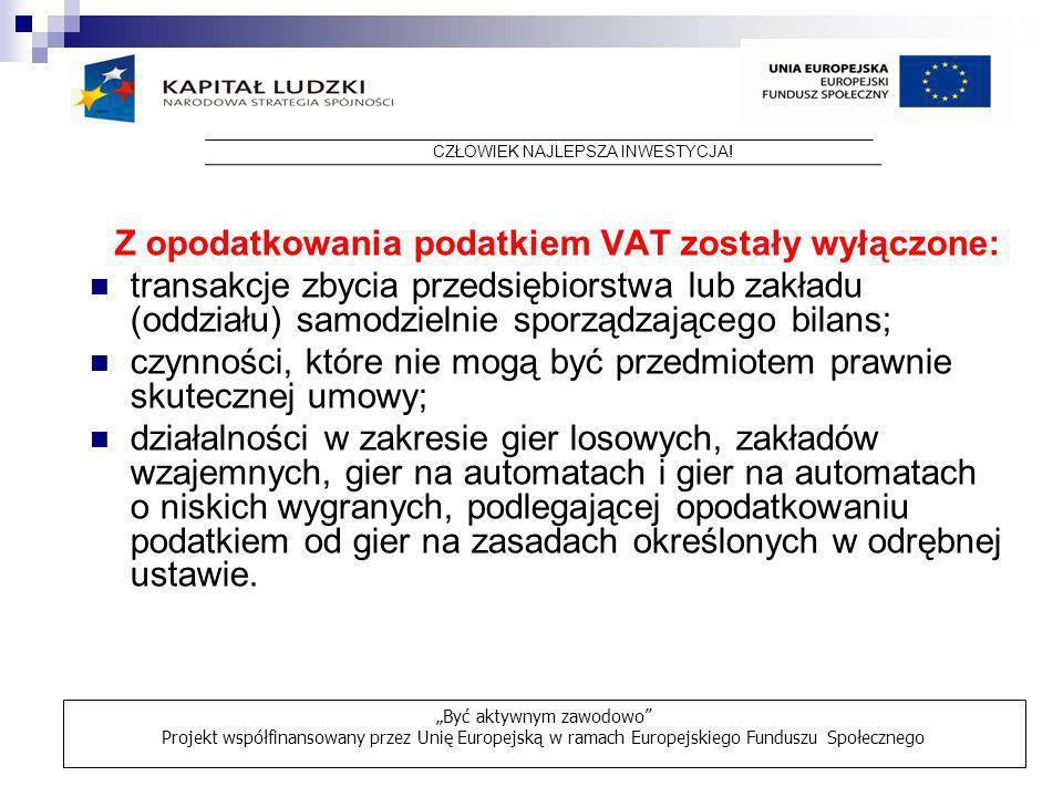 Z opodatkowania podatkiem VAT zostały wyłączone: transakcje zbycia przedsiębiorstwa lub zakładu (oddziału) samodzielnie sporządzającego bilans; czynno