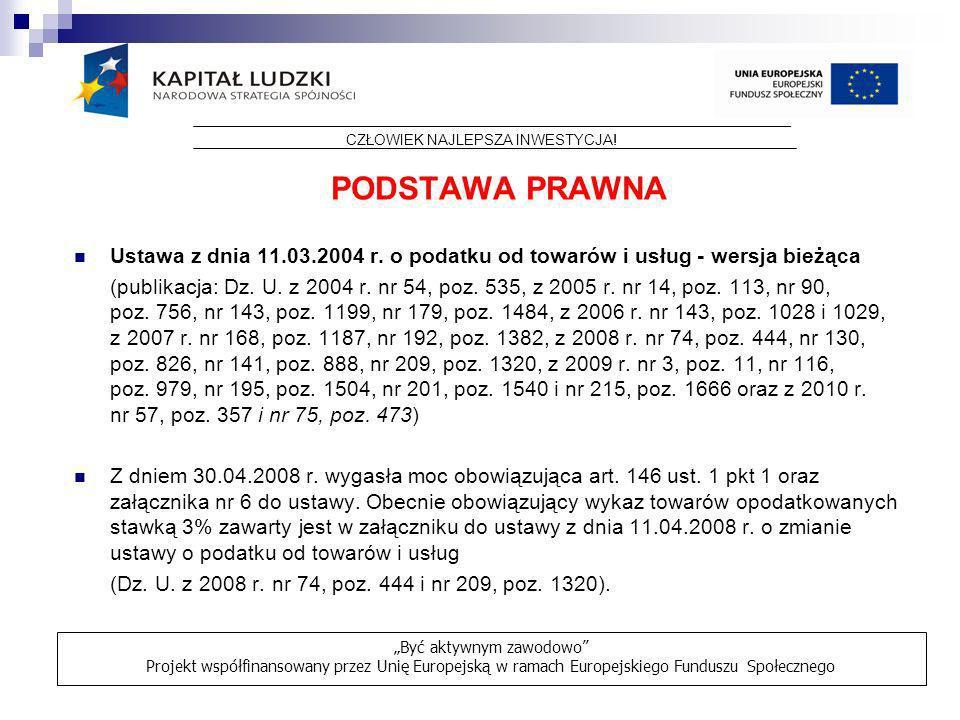 PODSTAWA PRAWNA Ustawa z dnia 11.03.2004 r. o podatku od towarów i usług - wersja bieżąca (publikacja: Dz. U. z 2004 r. nr 54, poz. 535, z 2005 r. nr