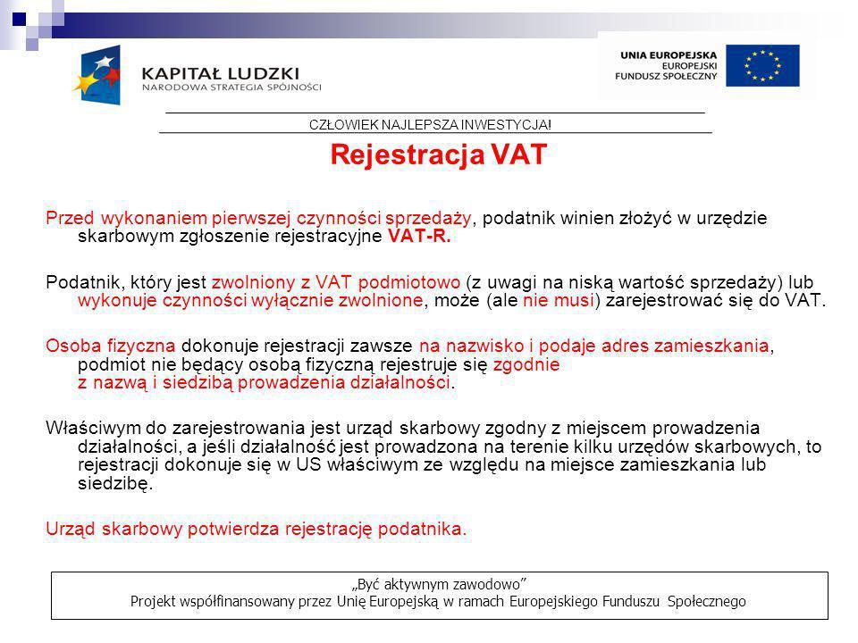 Rejestracja VAT Przed wykonaniem pierwszej czynności sprzedaży, podatnik winien złożyć w urzędzie skarbowym zgłoszenie rejestracyjne VAT-R. Podatnik,