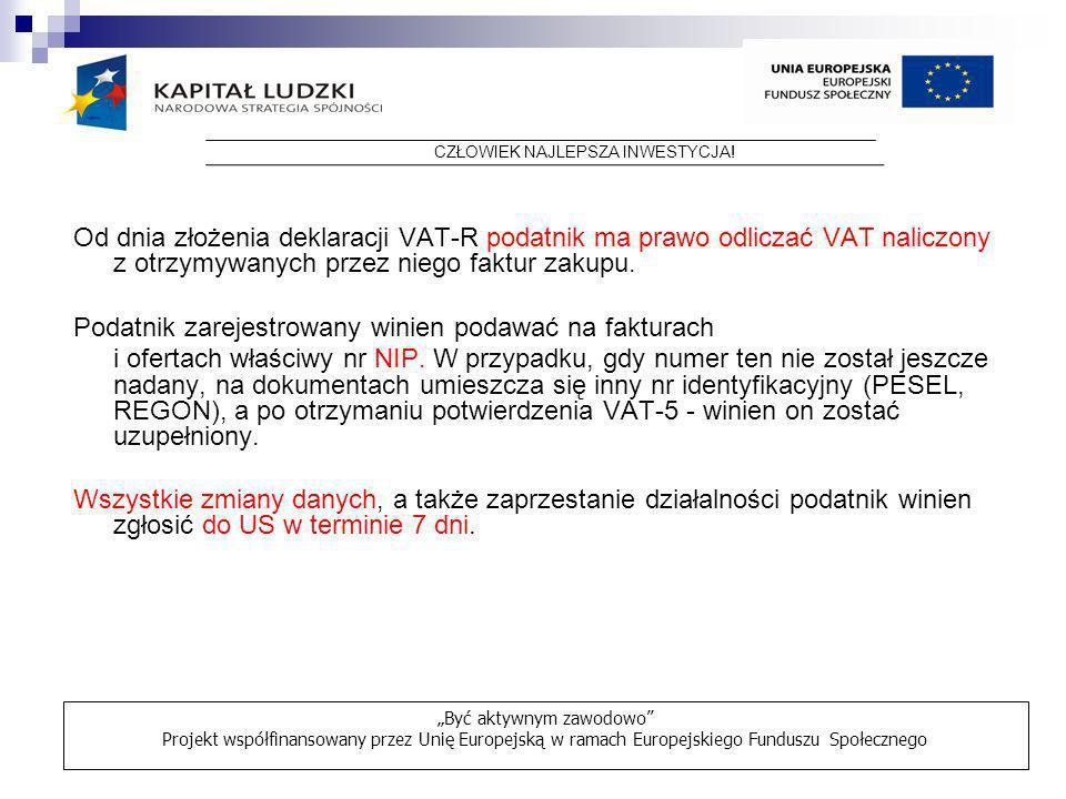 Od dnia złożenia deklaracji VAT-R podatnik ma prawo odliczać VAT naliczony z otrzymywanych przez niego faktur zakupu. Podatnik zarejestrowany winien p