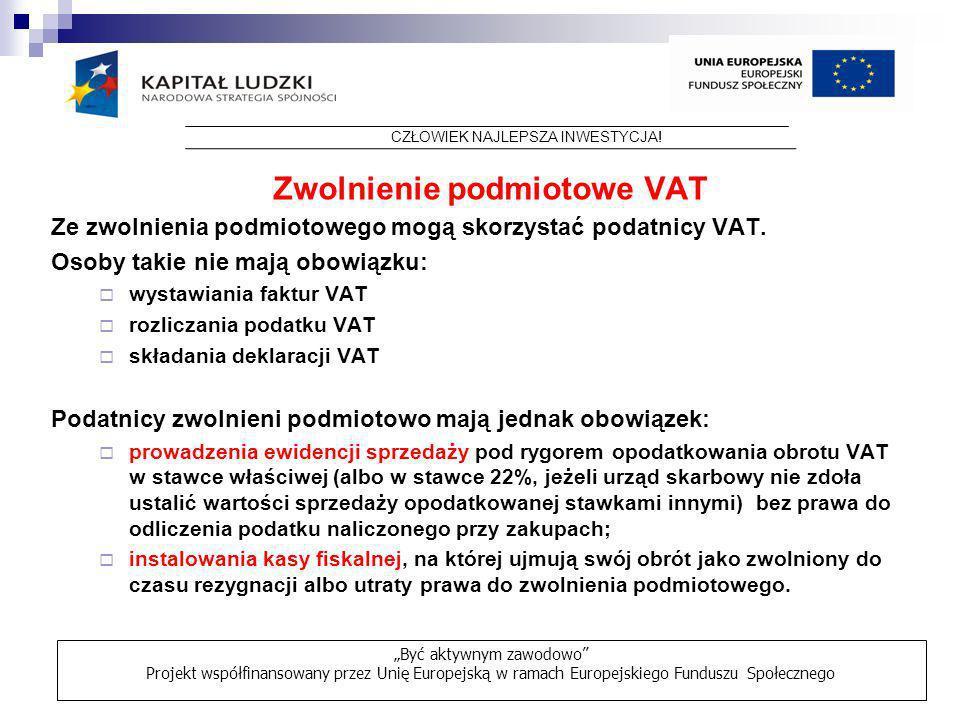 Zwolnienie podmiotowe VAT Ze zwolnienia podmiotowego mogą skorzystać podatnicy VAT. Osoby takie nie mają obowiązku: wystawiania faktur VAT rozliczania
