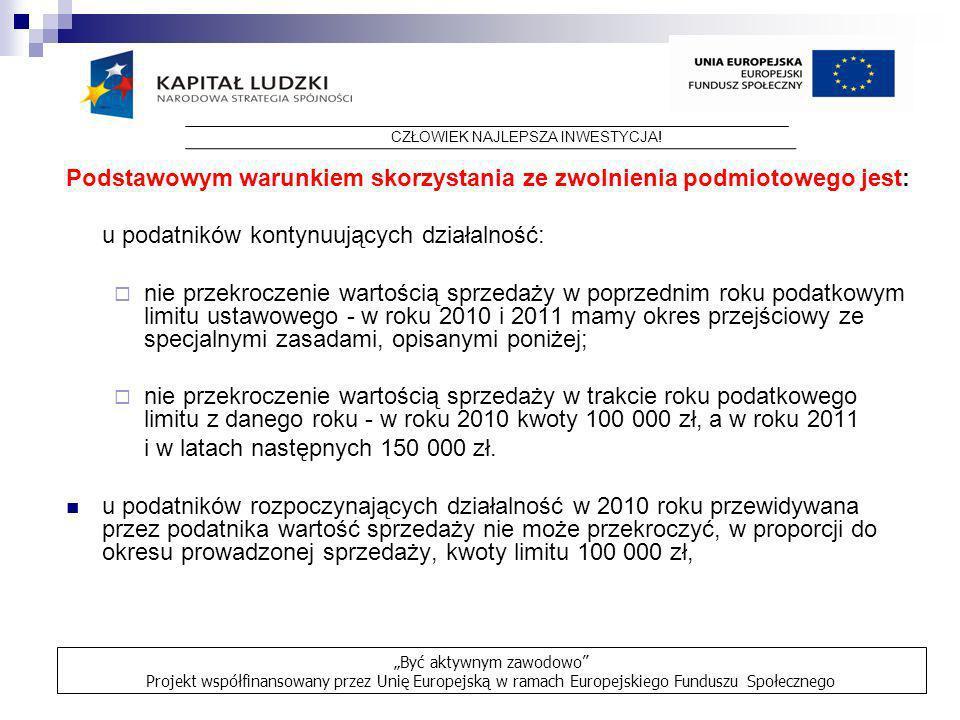 Podstawowym warunkiem skorzystania ze zwolnienia podmiotowego jest: u podatników kontynuujących działalność: nie przekroczenie wartością sprzedaży w p