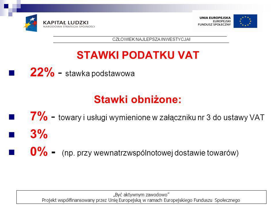 STAWKI PODATKU VAT 22% - stawka podstawowa Stawki obniżone: 7% - towary i usługi wymienione w załączniku nr 3 do ustawy VAT 3% 0% - (np. przy wewnatrz
