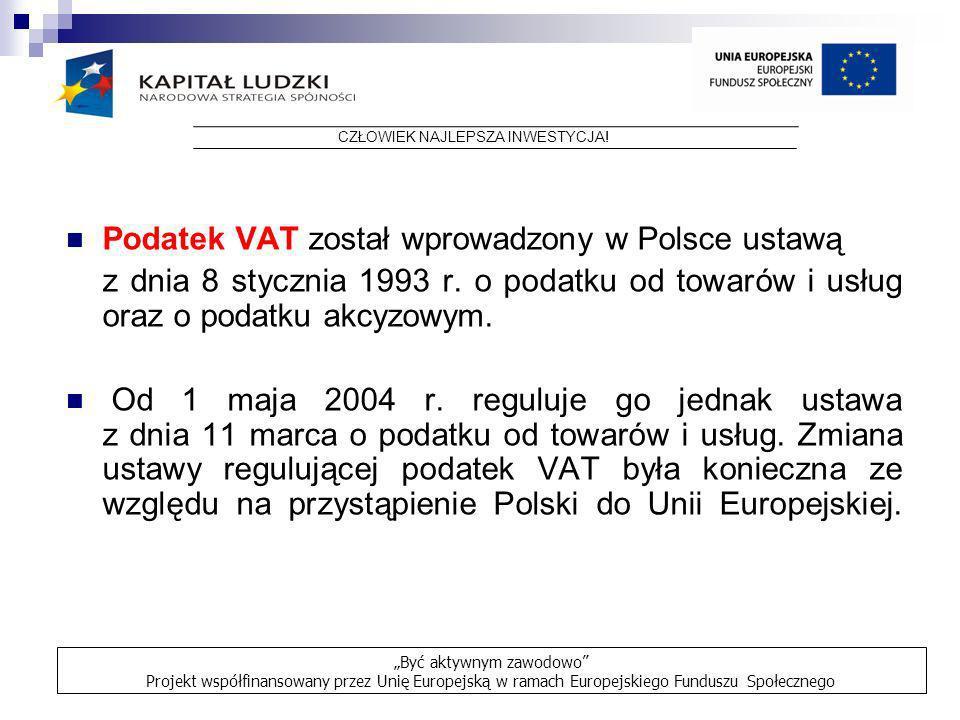 Podatek VAT został wprowadzony w Polsce ustawą z dnia 8 stycznia 1993 r. o podatku od towarów i usług oraz o podatku akcyzowym. Od 1 maja 2004 r. regu
