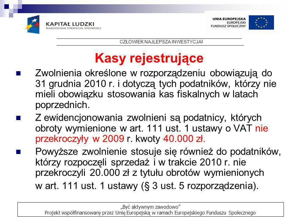 Kasy rejestrujące Zwolnienia określone w rozporządzeniu obowiązują do 31 grudnia 2010 r. i dotyczą tych podatników, którzy nie mieli obowiązku stosowa