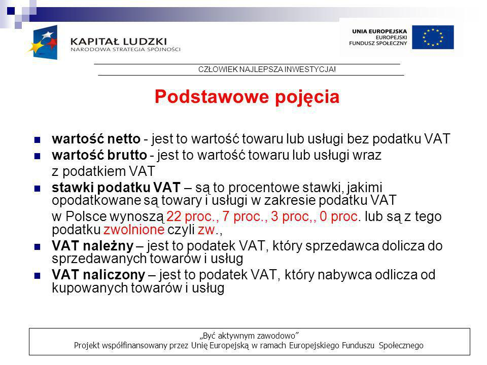 Podstawowe pojęcia wartość netto - jest to wartość towaru lub usługi bez podatku VAT wartość brutto - jest to wartość towaru lub usługi wraz z podatki