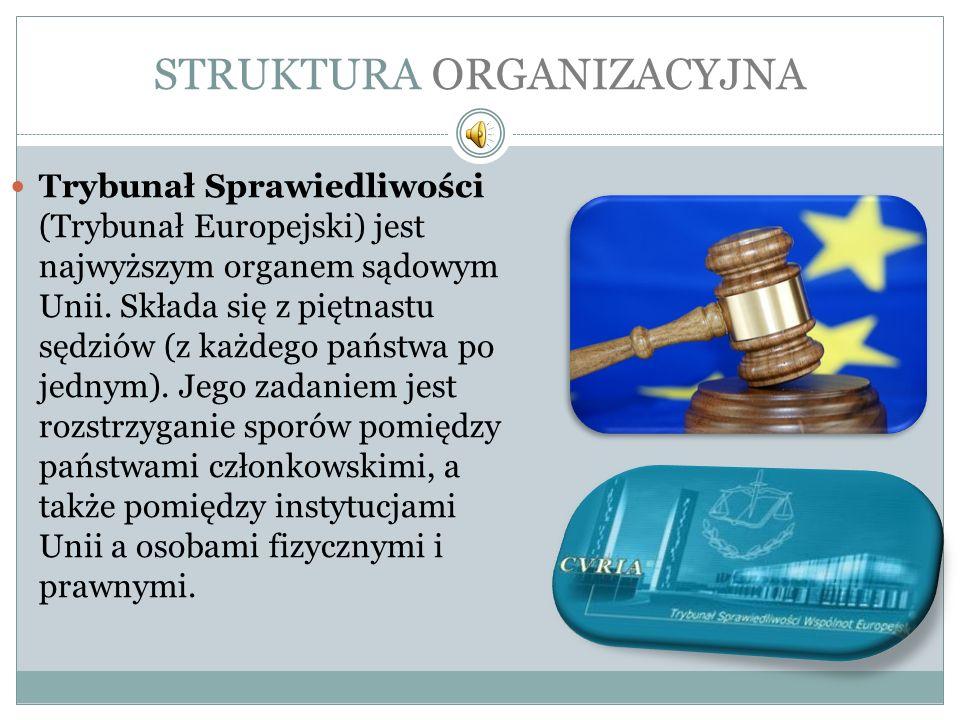 STRUKTURA ORGANIZACYJNA Trybunał Sprawiedliwości (Trybunał Europejski) jest najwyższym organem sądowym Unii. Składa się z piętnastu sędziów (z każdego