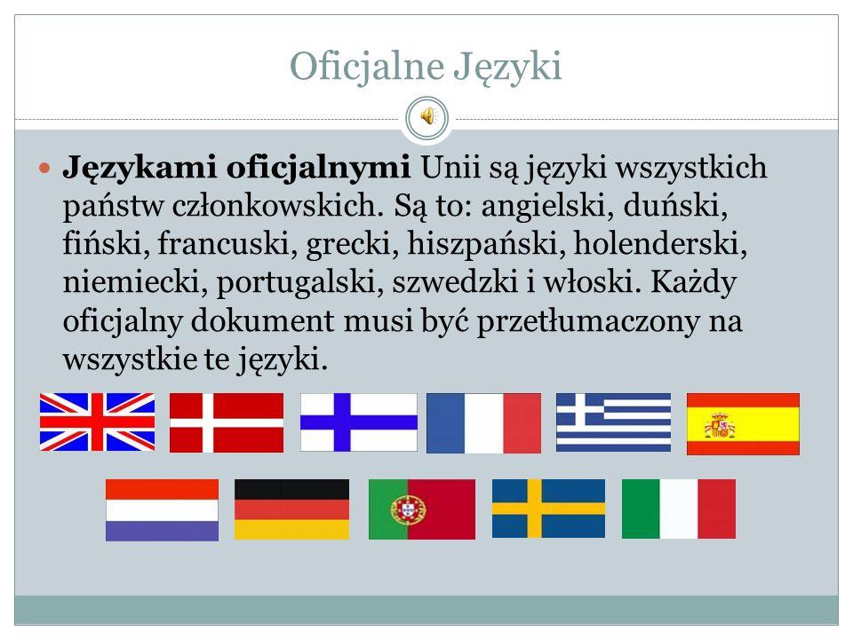 Oficjalne Języki Językami oficjalnymi Unii są języki wszystkich państw członkowskich. Są to: angielski, duński, fiński, francuski, grecki, hiszpański,