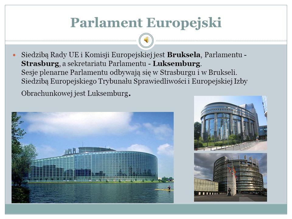 Parlament Europejski Siedzibą Rady UE i Komisji Europejskiej jest Bruksela, Parlamentu - Strasburg, a sekretariatu Parlamentu - Luksemburg. Sesje plen