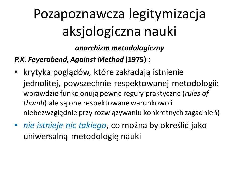 Pozapoznawcza legitymizacja aksjologiczna nauki anarchizm metodologiczny P.K. Feyerabend, Against Method (1975) : krytyka poglądów, które zakładają is