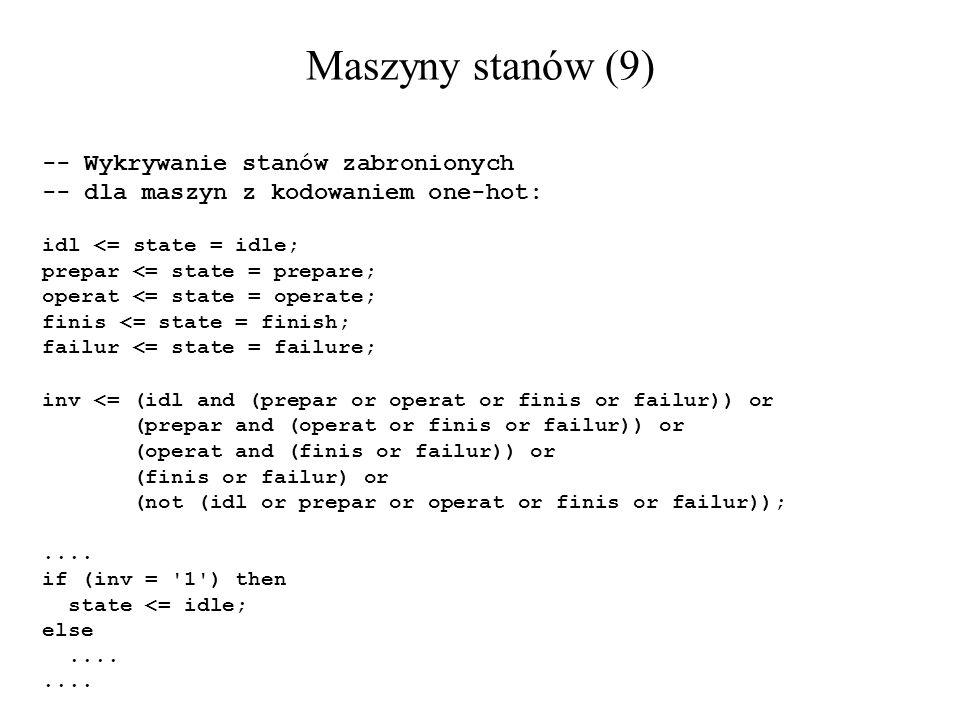Maszyny stanów (9) -- Wykrywanie stanów zabronionych -- dla maszyn z kodowaniem one-hot: idl <= state = idle; prepar <= state = prepare; operat <= sta