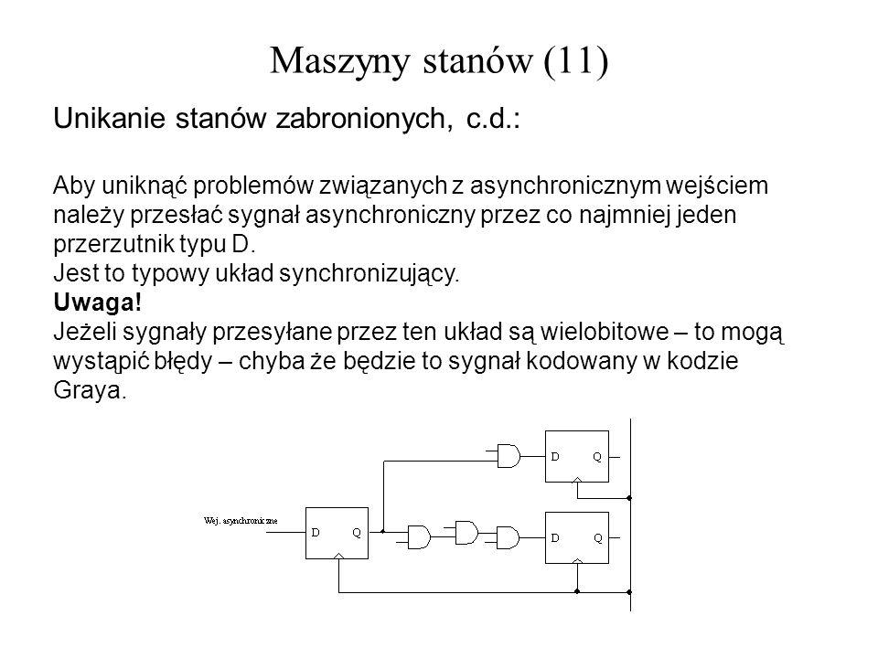 Maszyny stanów (11) Unikanie stanów zabronionych, c.d.: Aby uniknąć problemów związanych z asynchronicznym wejściem należy przesłać sygnał asynchronic
