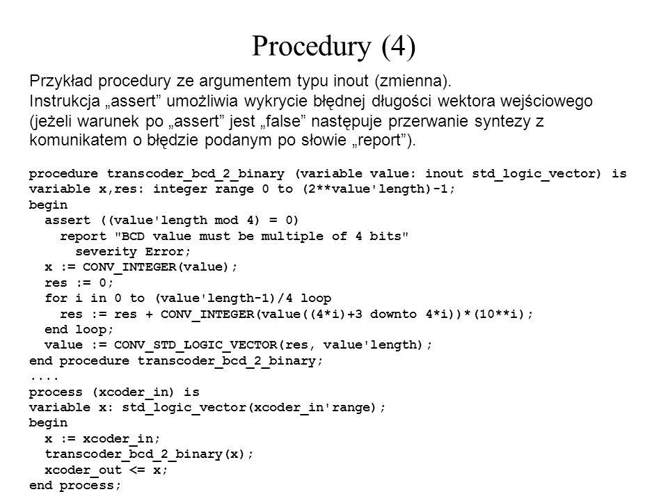 Procedury (4) Przykład procedury ze argumentem typu inout (zmienna). Instrukcja assert umożliwia wykrycie błędnej długości wektora wejściowego (jeżeli