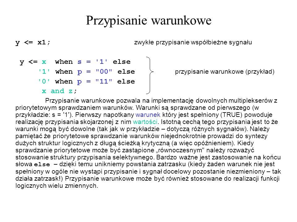 Przypisanie warunkowe y <= x1; zwykłe przypisanie współbieżne sygnału y <= x when s = '1' else '1' when p =