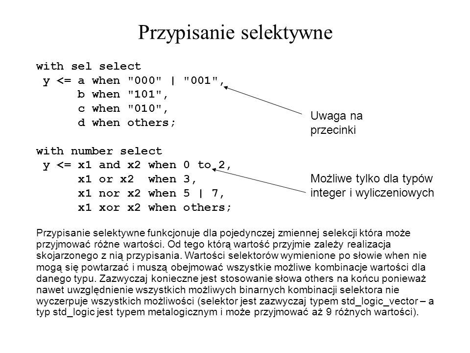 Przypisanie selektywne Uwaga na przecinki Możliwe tylko dla typów integer i wyliczeniowych with sel select y <= a when