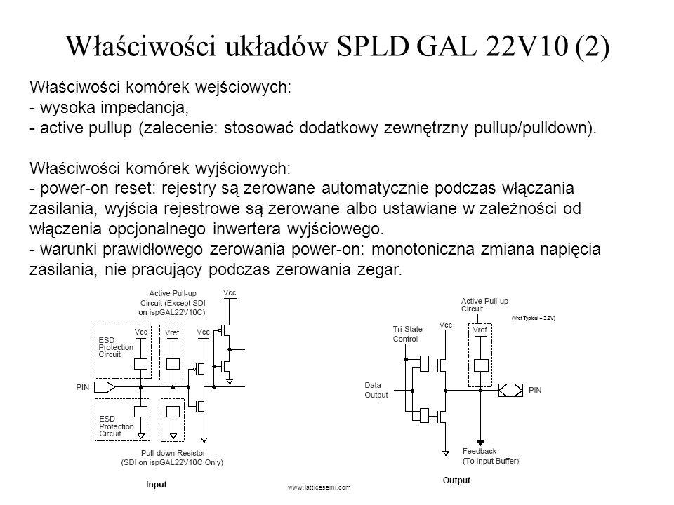 Właściwości układów SPLD GAL 22V10 (2) Właściwości komórek wejściowych: - wysoka impedancja, - active pullup (zalecenie: stosować dodatkowy zewnętrzny