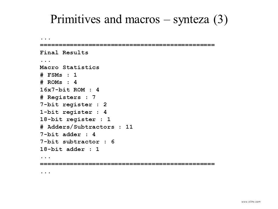 Primitives and macros – synteza (3)... =============================================== Final Results... Macro Statistics # FSMs : 1 # ROMs : 4 16x7-bi