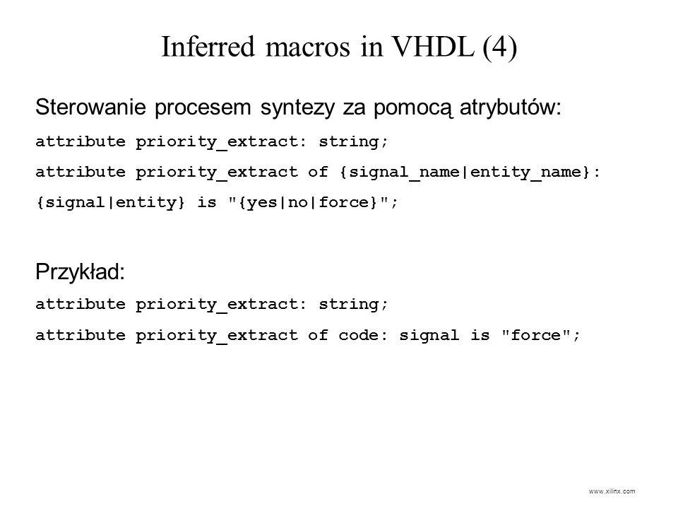 Inferred macros in VHDL (4) Sterowanie procesem syntezy za pomocą atrybutów: attribute priority_extract: string; attribute priority_extract of {signal
