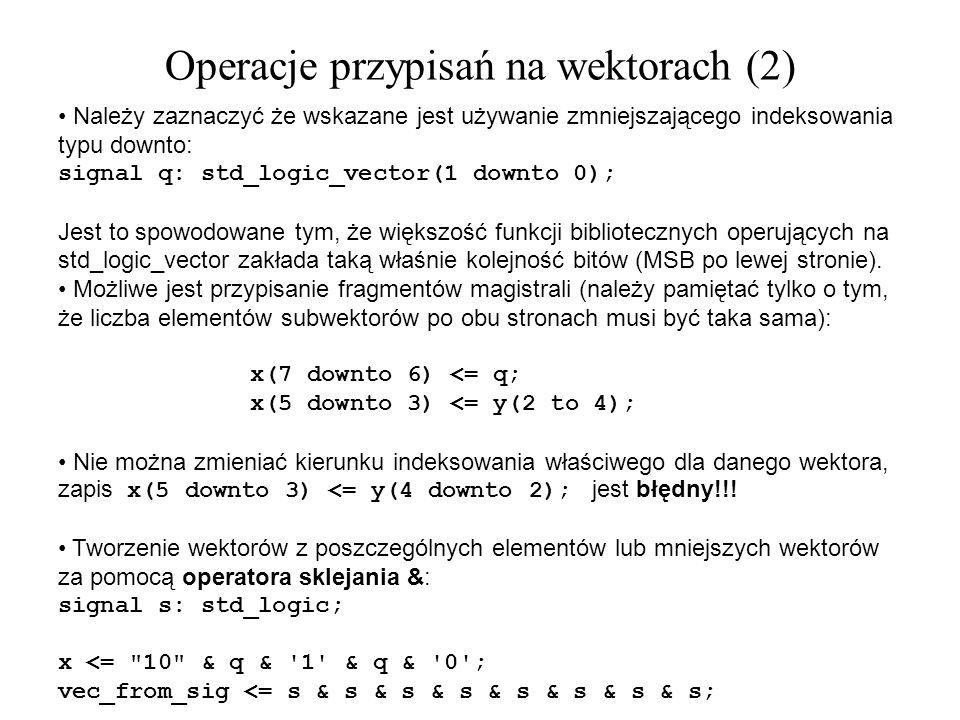 Należy zaznaczyć że wskazane jest używanie zmniejszającego indeksowania typu downto: signal q: std_logic_vector(1 downto 0); Jest to spowodowane tym,