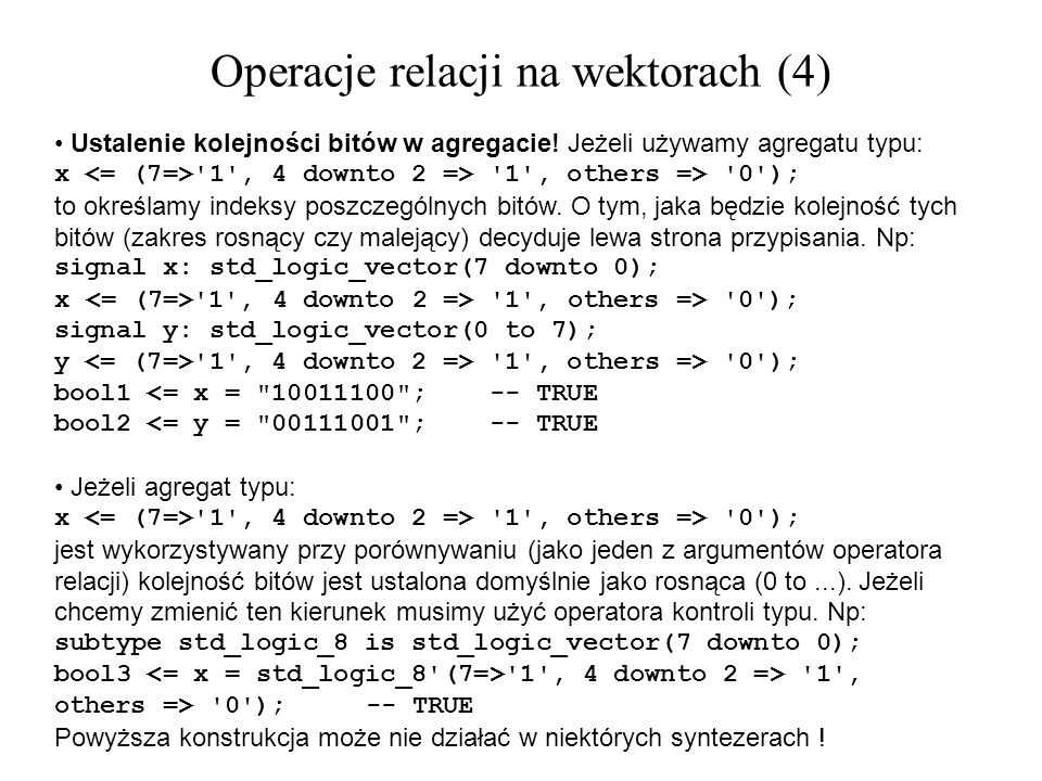 Ustalenie kolejności bitów w agregacie! Jeżeli używamy agregatu typu: x '1', 4 downto 2 => '1', others => '0'); to określamy indeksy poszczególnych bi