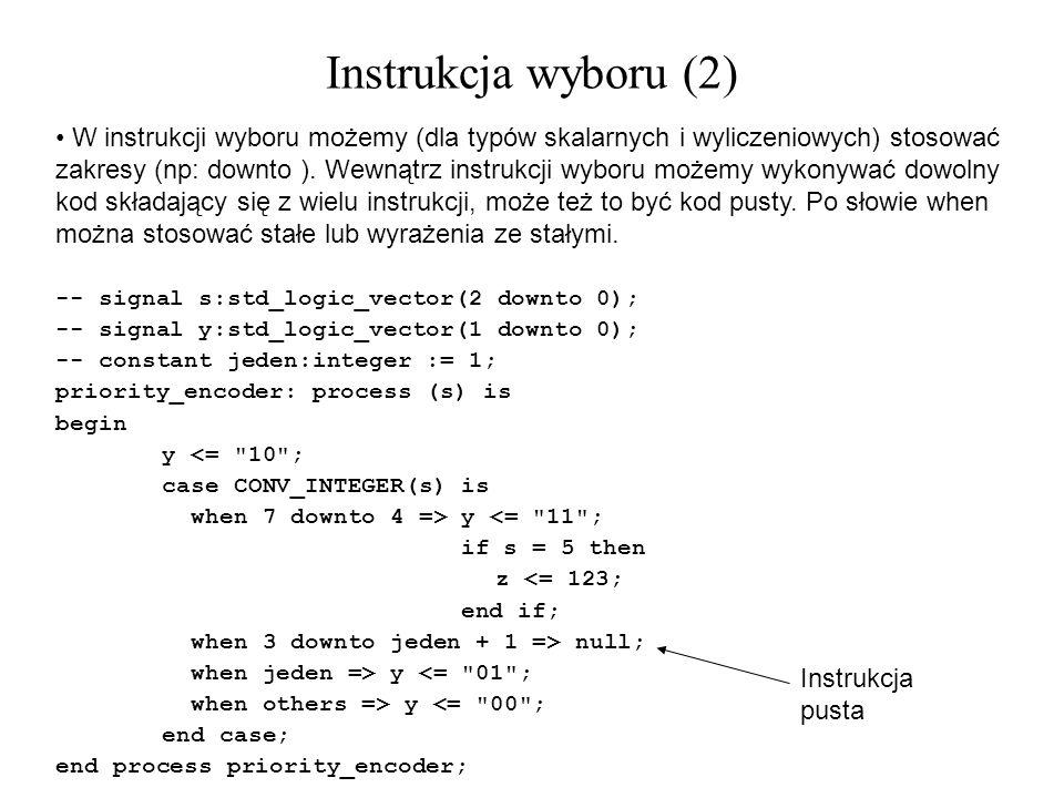 W instrukcji wyboru możemy (dla typów skalarnych i wyliczeniowych) stosować zakresy (np: downto ). Wewnątrz instrukcji wyboru możemy wykonywać dowolny