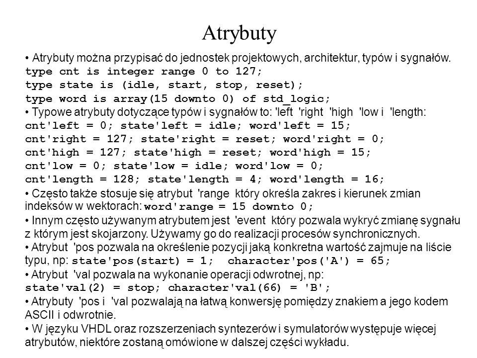 Atrybuty można przypisać do jednostek projektowych, architektur, typów i sygnałów. type cnt is integer range 0 to 127; type state is (idle, start, sto
