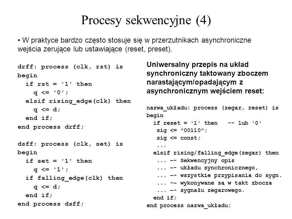 W praktyce bardzo często stosuje się w przerzutnikach asynchroniczne wejścia zerujące lub ustawiające (reset, preset). drff: process (clk, rst) is beg