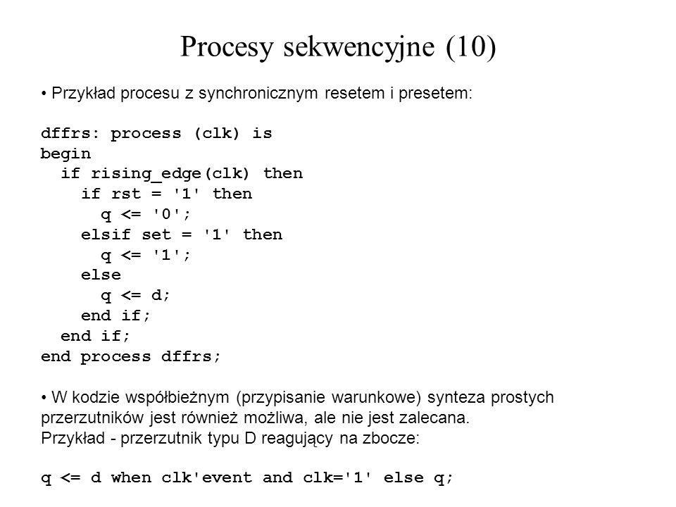Przykład procesu z synchronicznym resetem i presetem: dffrs: process (clk) is begin if rising_edge(clk) then if rst = '1' then q <= '0'; elsif set = '