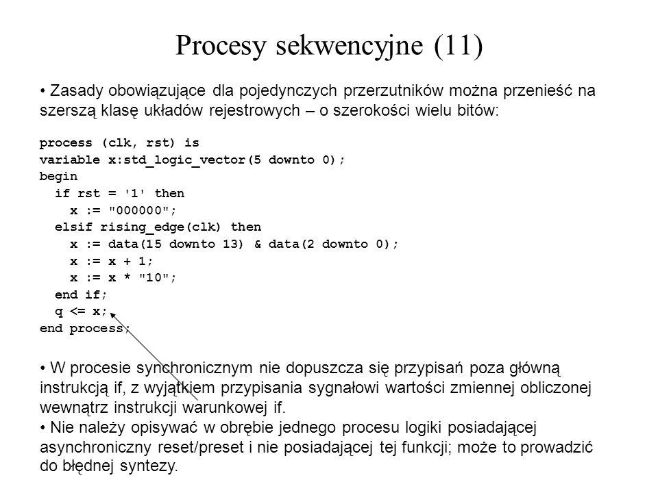 Zasady obowiązujące dla pojedynczych przerzutników można przenieść na szerszą klasę układów rejestrowych – o szerokości wielu bitów: process (clk, rst