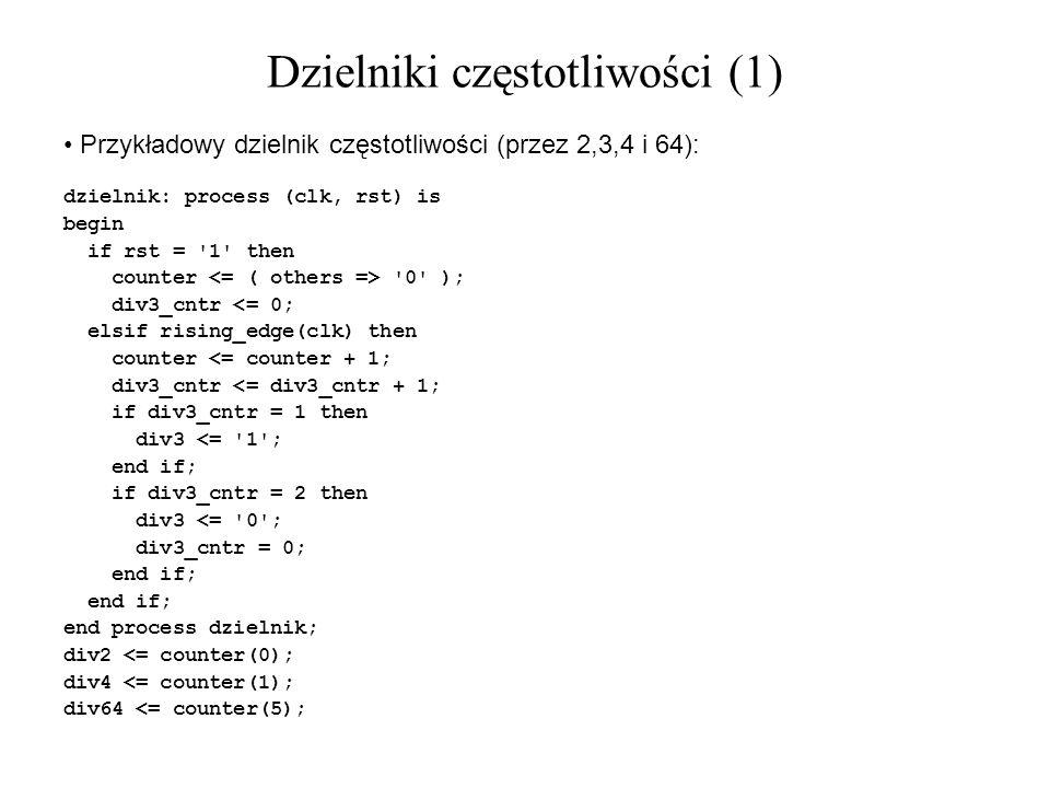 Przykładowy dzielnik częstotliwości (przez 2,3,4 i 64): dzielnik: process (clk, rst) is begin if rst = '1' then counter '0' ); div3_cntr <= 0; elsif r