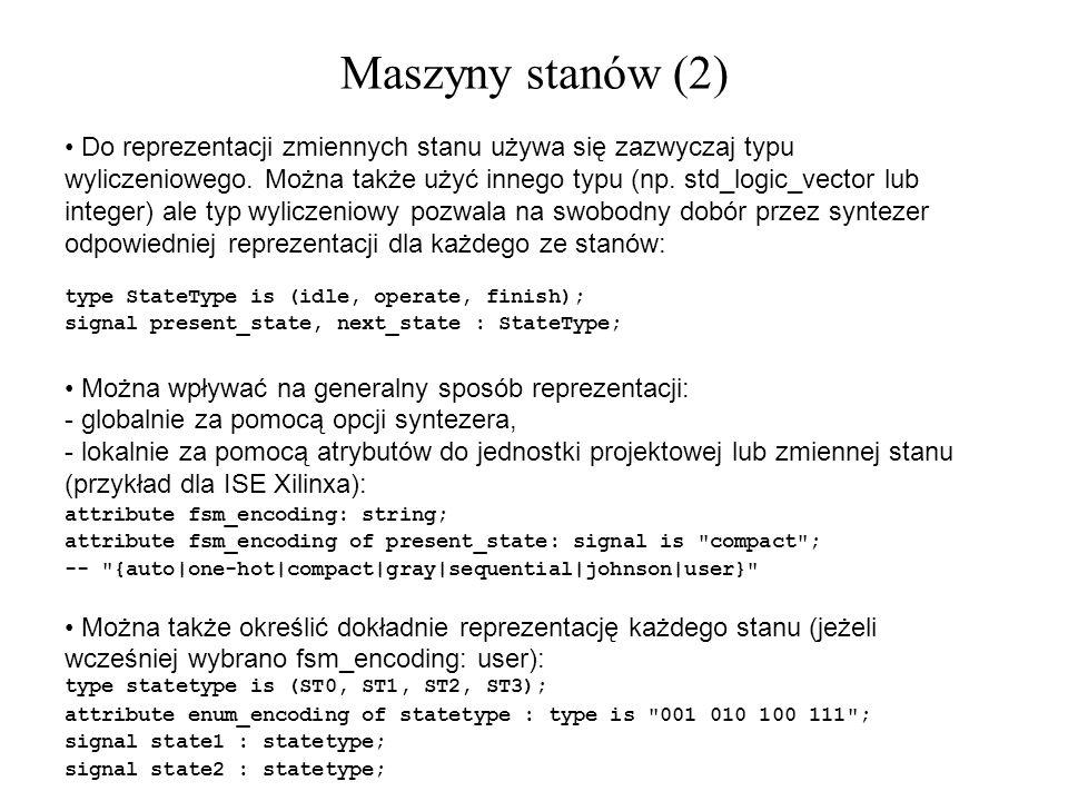 Maszyny stanów (2) Do reprezentacji zmiennych stanu używa się zazwyczaj typu wyliczeniowego. Można także użyć innego typu (np. std_logic_vector lub in