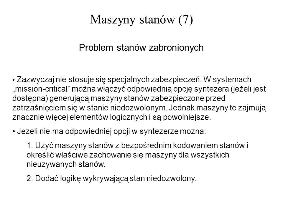 Maszyny stanów (7) Problem stanów zabronionych Zazwyczaj nie stosuje się specjalnych zabezpieczeń. W systemach mission-critical można włączyć odpowied