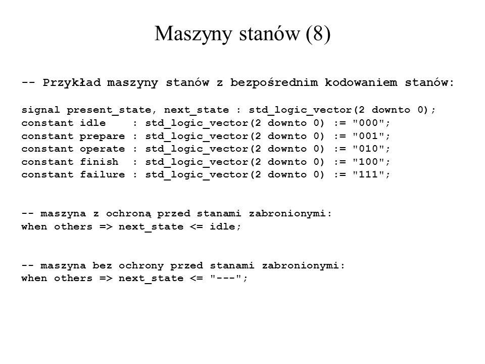 Maszyny stanów (8) -- Przykład maszyny stanów z bezpośrednim kodowaniem stanów: signal present_state, next_state : std_logic_vector(2 downto 0); const