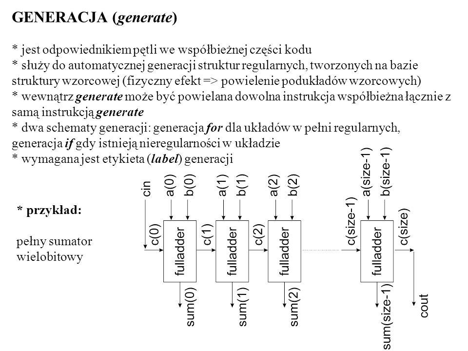 GENERACJA (generate) * jest odpowiednikiem pętli we współbieżnej części kodu * służy do automatycznej generacji struktur regularnych, tworzonych na ba