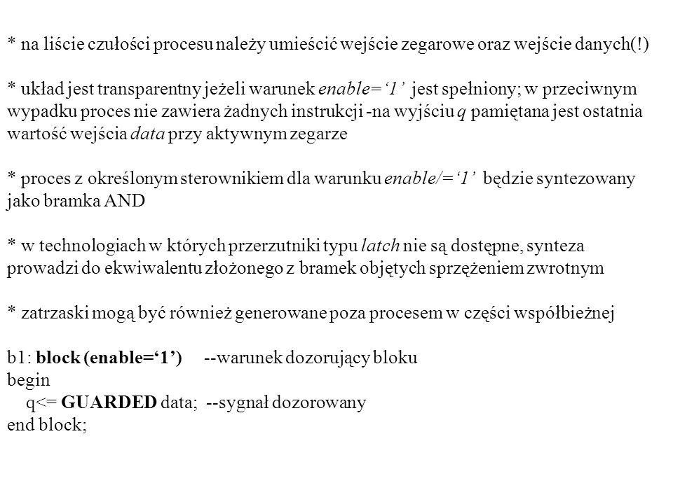 * na liście czułości procesu należy umieścić wejście zegarowe oraz wejście danych(!) * układ jest transparentny jeżeli warunek enable=1 jest spełniony