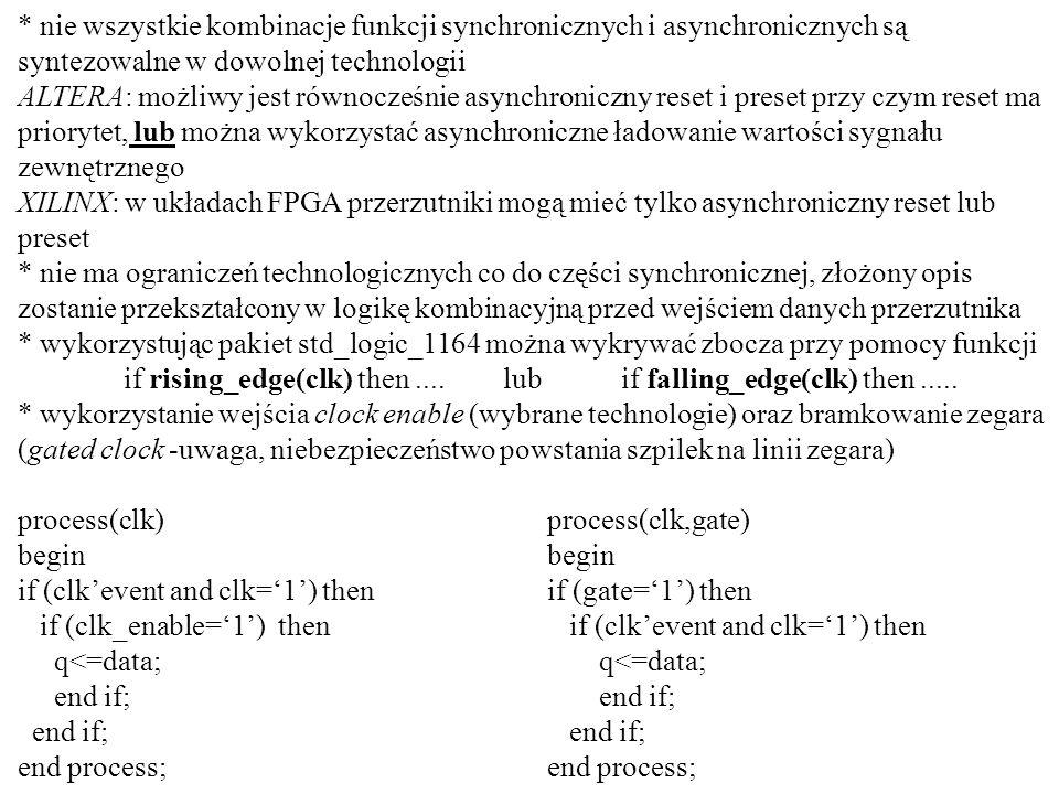* nie wszystkie kombinacje funkcji synchronicznych i asynchronicznych są syntezowalne w dowolnej technologii ALTERA: możliwy jest równocześnie asynchr