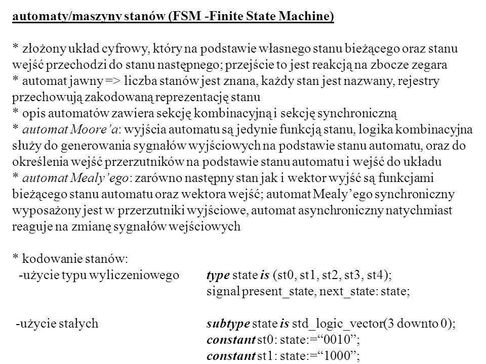 automaty/maszyny stanów (FSM -Finite State Machine) * złożony układ cyfrowy, który na podstawie własnego stanu bieżącego oraz stanu wejść przechodzi d