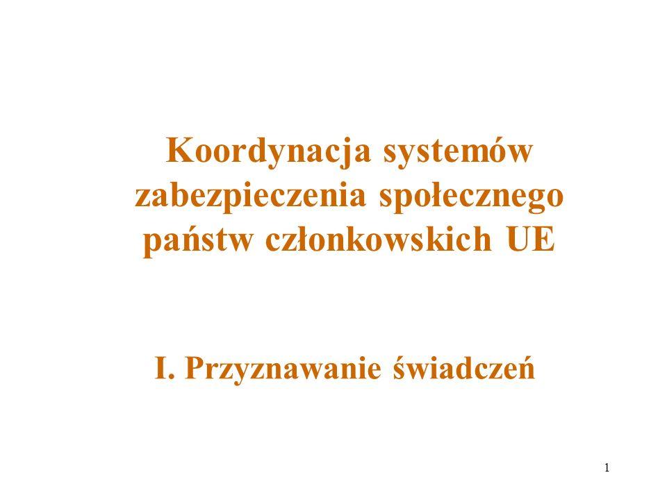 1 I. Przyznawanie świadczeń Koordynacja systemów zabezpieczenia społecznego państw członkowskich UE