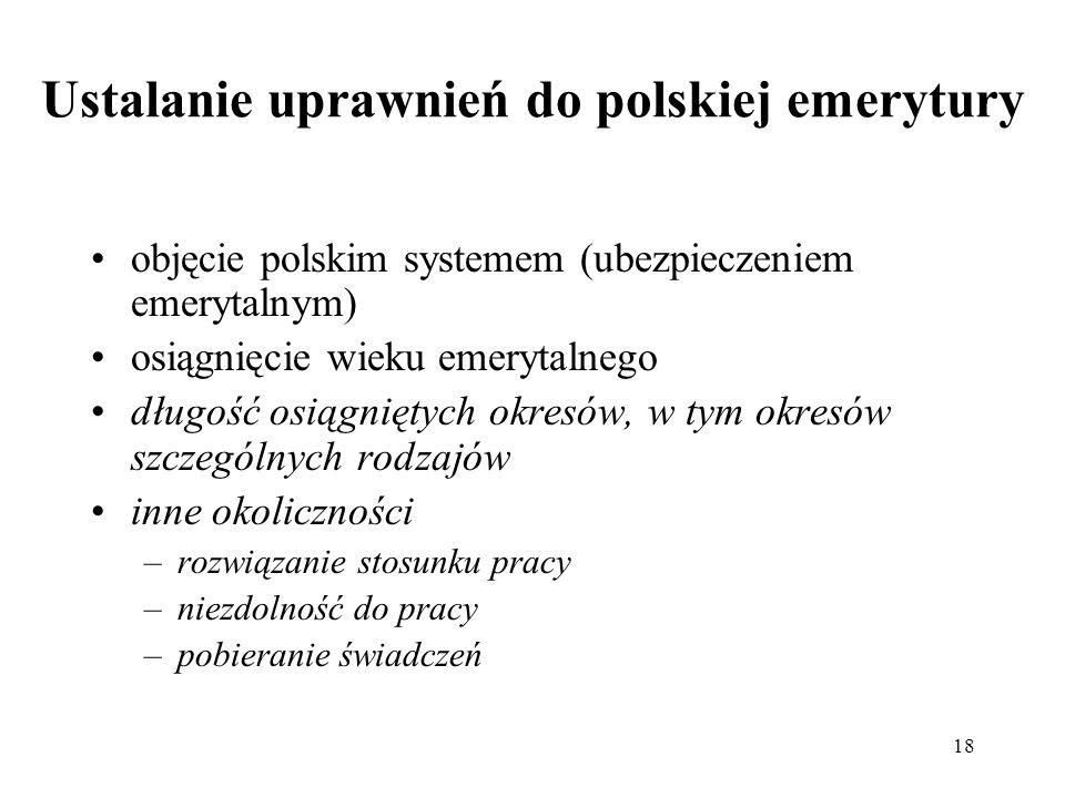 18 Ustalanie uprawnień do polskiej emerytury objęcie polskim systemem (ubezpieczeniem emerytalnym) osiągnięcie wieku emerytalnego długość osiągniętych