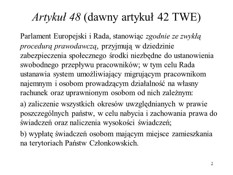 Artykuł 48 (dawny artykuł 42 TWE) Parlament Europejski i Rada, stanowiąc zgodnie ze zwykłą procedurą prawodawczą, przyjmują w dziedzinie zabezpieczeni