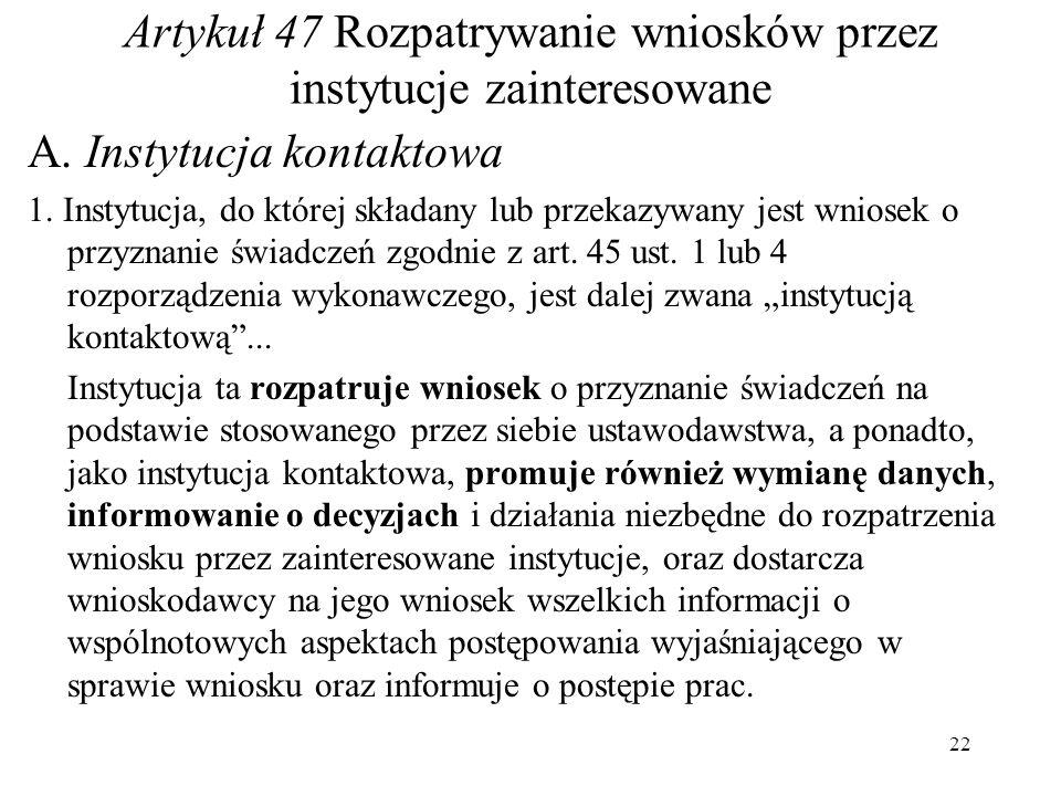 Artykuł 47 Rozpatrywanie wniosków przez instytucje zainteresowane A. Instytucja kontaktowa 1. Instytucja, do której składany lub przekazywany jest wni